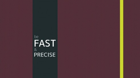 Be fast & precise